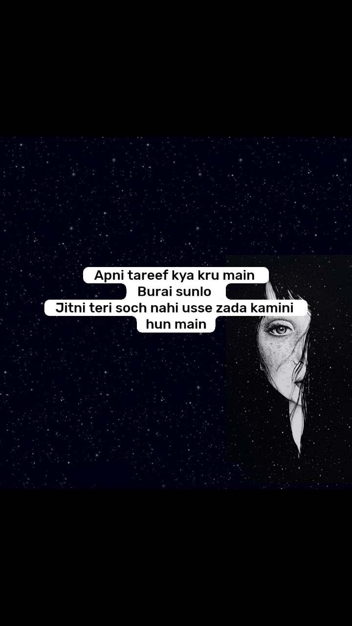 Apni tareef kya kru main  Burai sunlo  Jitni teri soch nahi usse zada kamini  hun main
