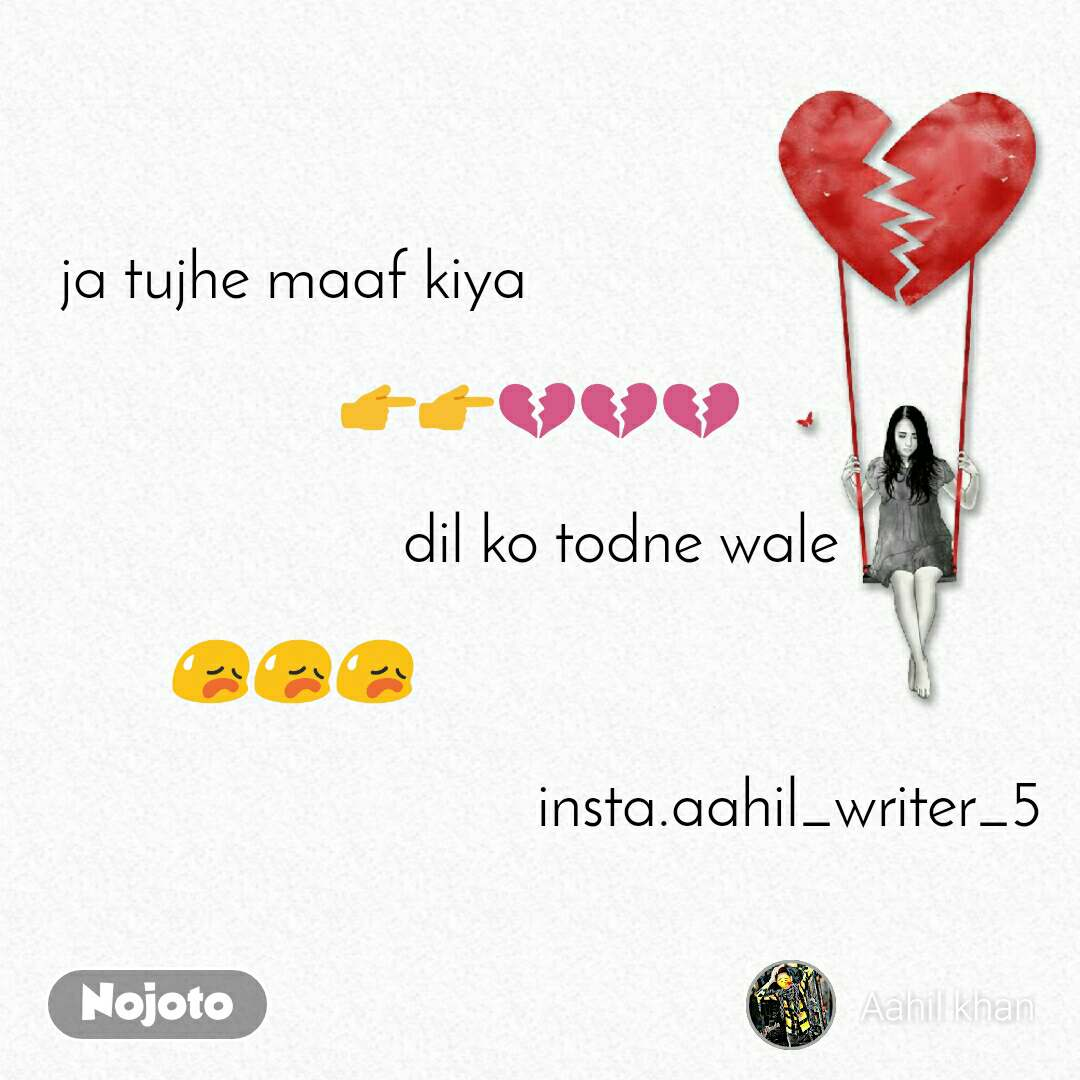 ja tujhe maaf kiya                                            👉👉💔💔💔            dil ko todne wale  😥😥😥                                                                 insta.aahil_writer_5