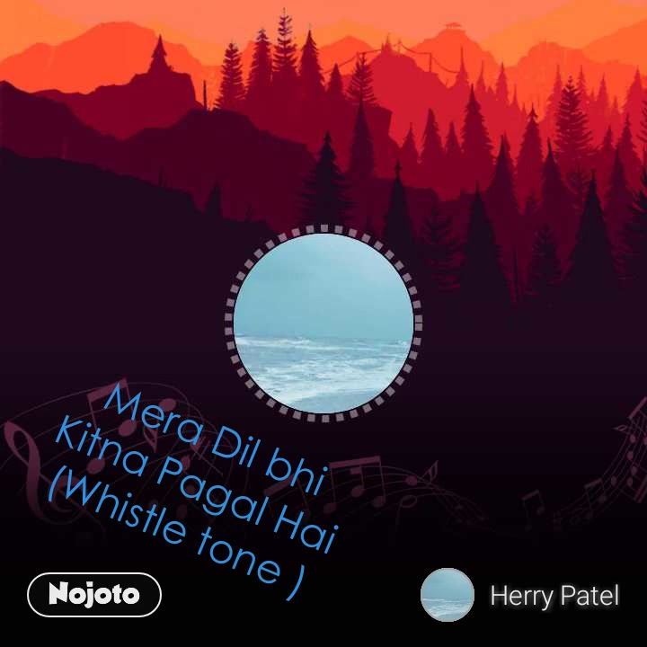 Mera Dil bhi Kitna Pagal Hai (Whistle tone )