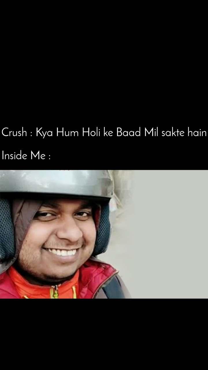 Crush : Kya Hum Holi ke Baad Mil sakte hain   Inside Me :