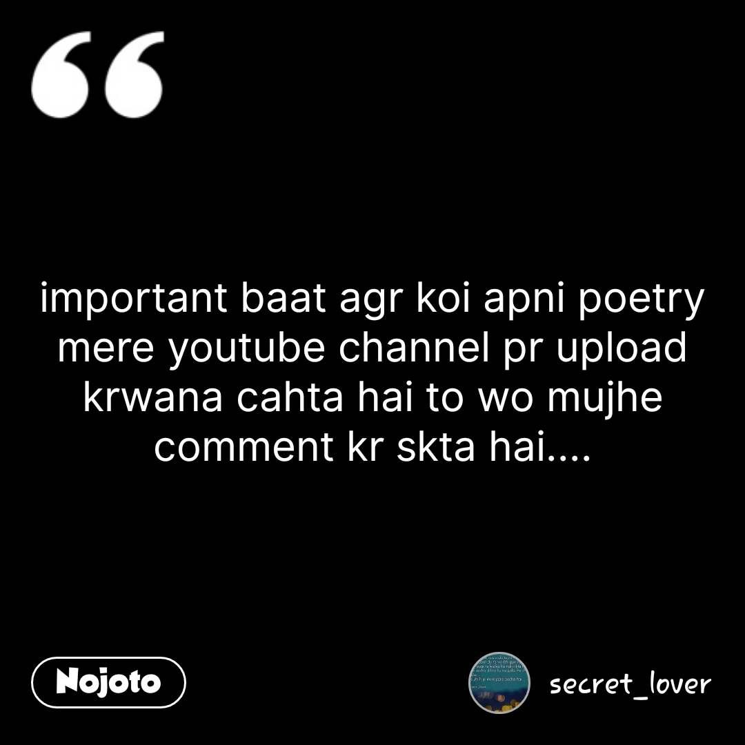important baat agr koi apni poetry mere youtube channel pr upload krwana cahta hai to wo mujhe comment kr skta hai.... #NojotoQuote