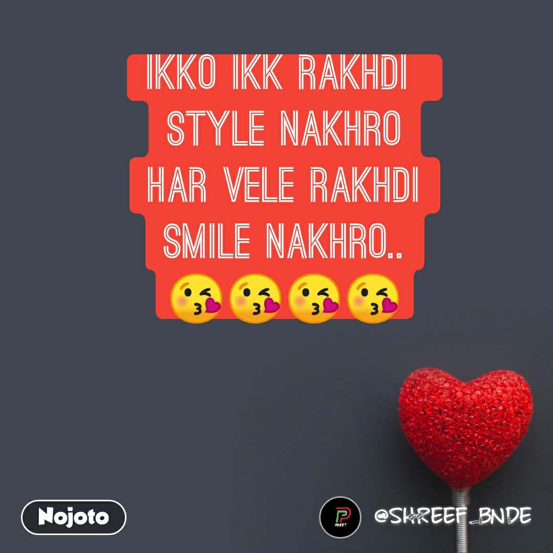 Ikko ikk rakhdi  style nakhro Har vele rakhdi smile nakhro.. 😘😘😘😘