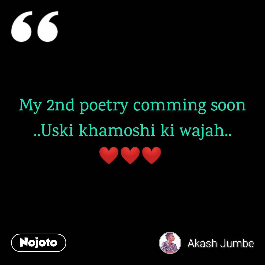 My 2nd poetry comming soon ..Uski khamoshi ki wajah.. ❤️❤️❤️
