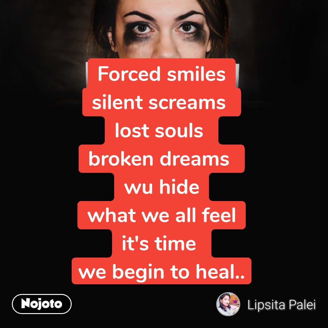 ख़ुशी और ग़म Forced smiles silent screams  lost souls  broken dreams  wu hide what we all feel it's time  we begin to heal..