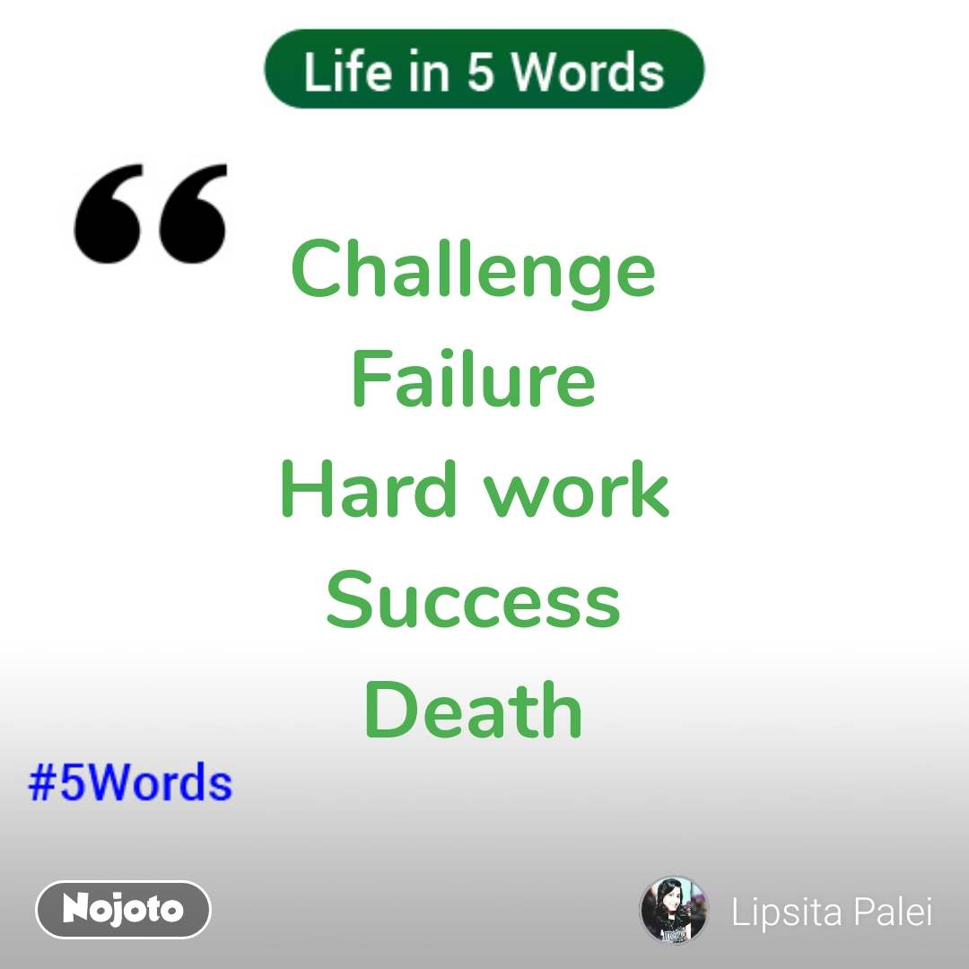 Life in 5 Words Challenge  Failure  Hard work  Success  Death