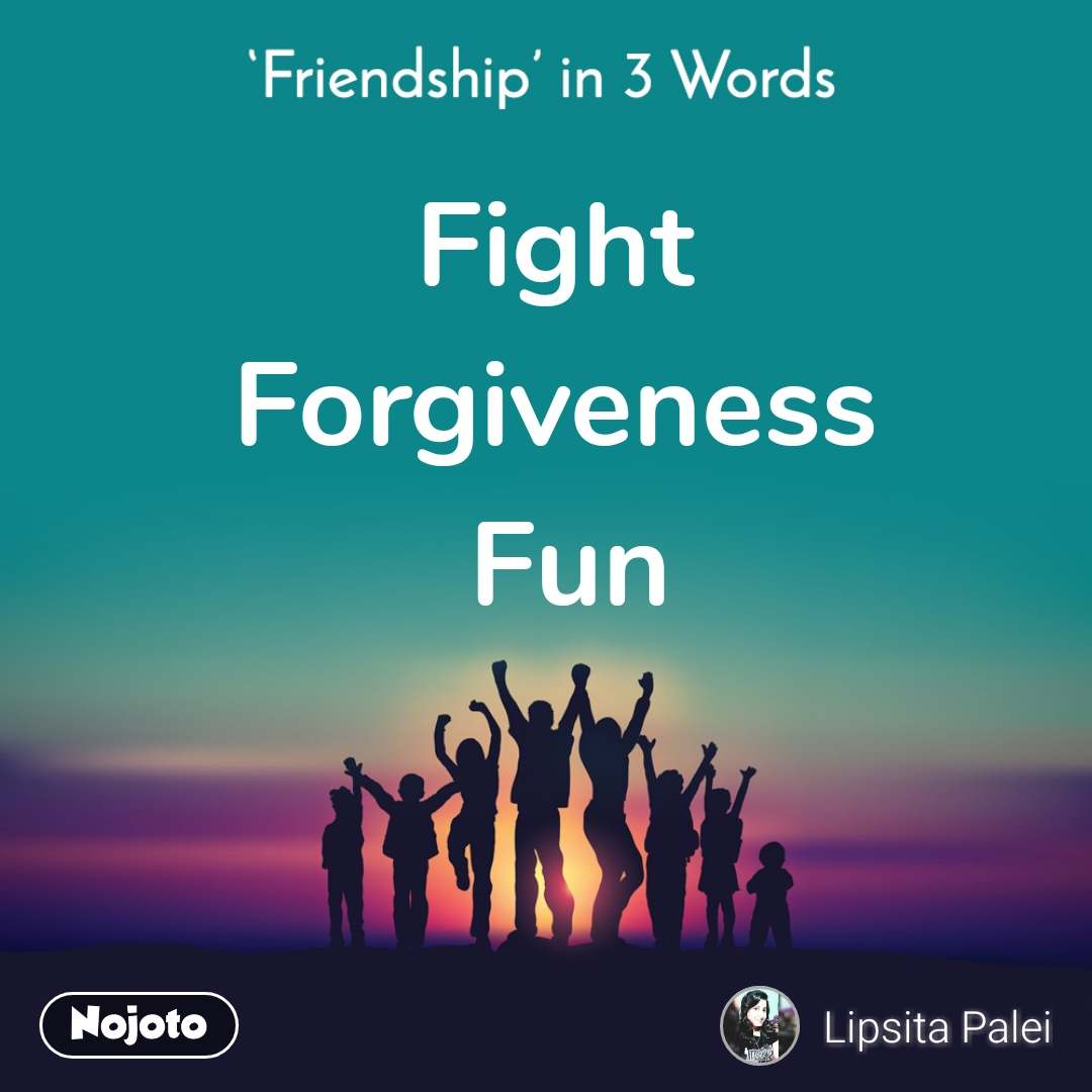 Friendship in 3 Words  Fight  Forgiveness  Fun