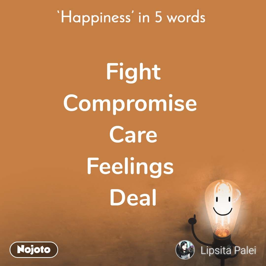 Happiness in 5 Words   Fight  Compromise  Care Feelings  Deal