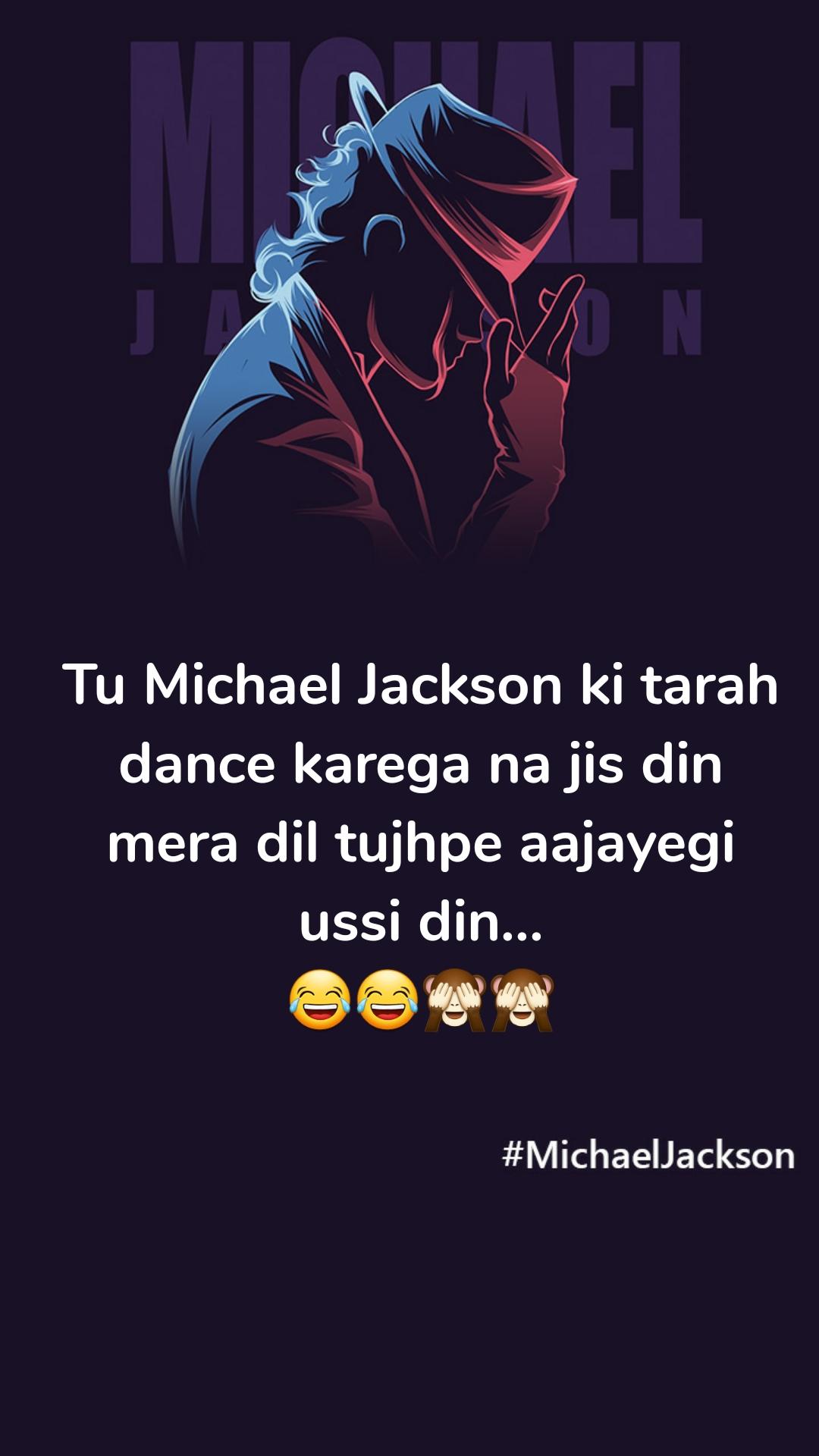 Tu Michael Jackson ki tarah dance karega na jis din mera dil tujhpe aajayegi ussi din... 😂😂🙈🙈