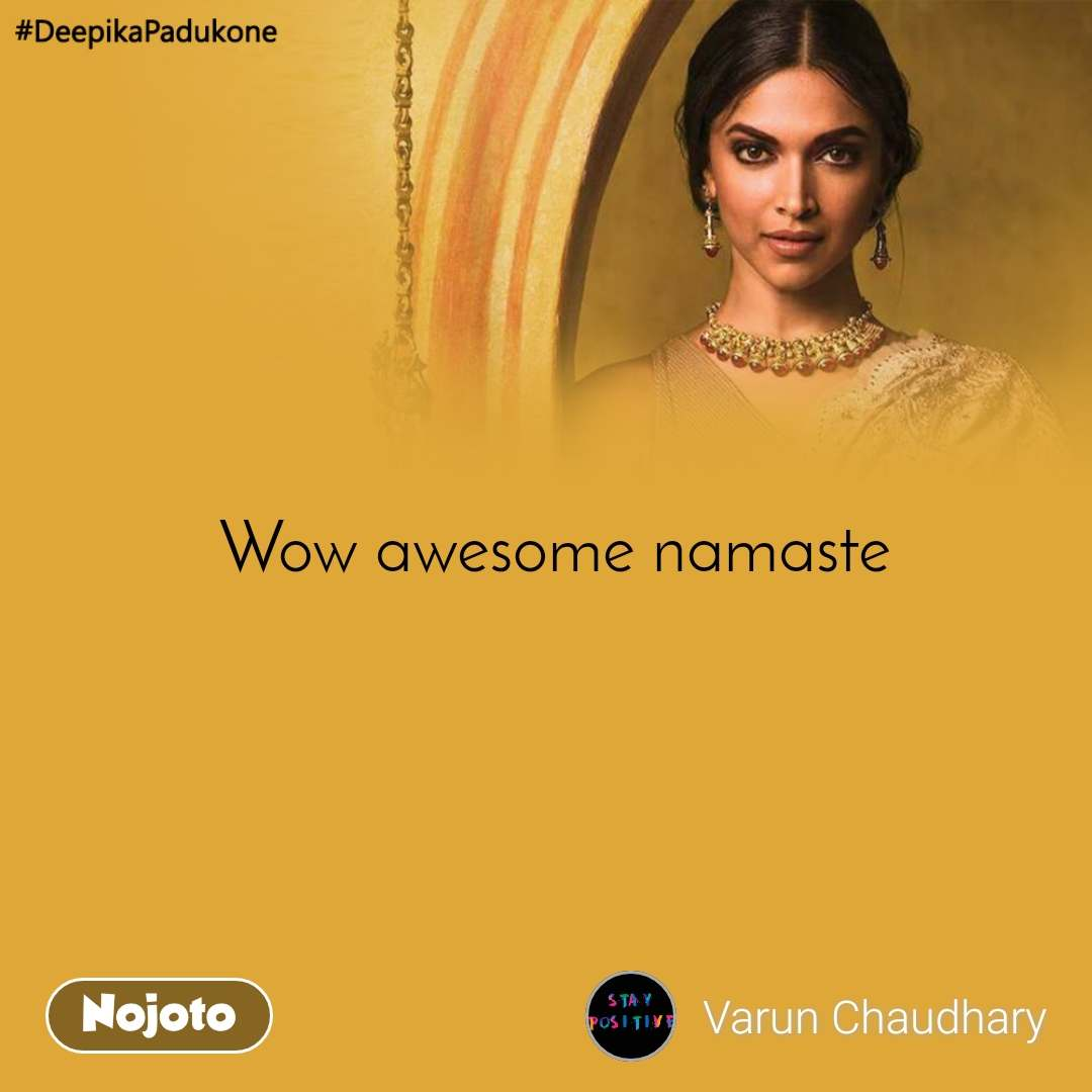 #DeepikaPadukone   Wow awesome namaste