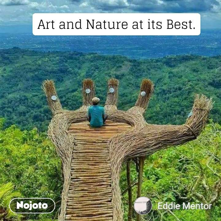 Art and Nature at its Best.