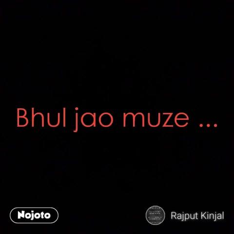 Bhul jao muze ...