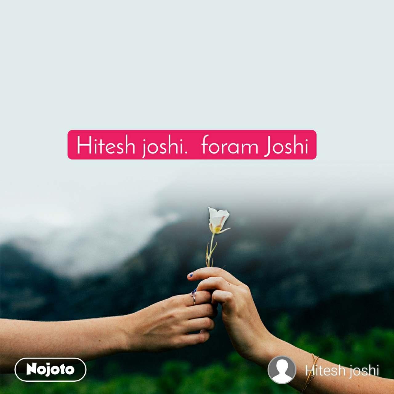 Hitesh joshi.  foram Joshi
