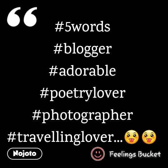 #5words #blogger #adorable #poetrylover #photographer #travellinglover...😛😛