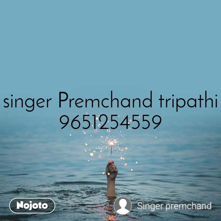 singer Premchand tripathi 9651254559