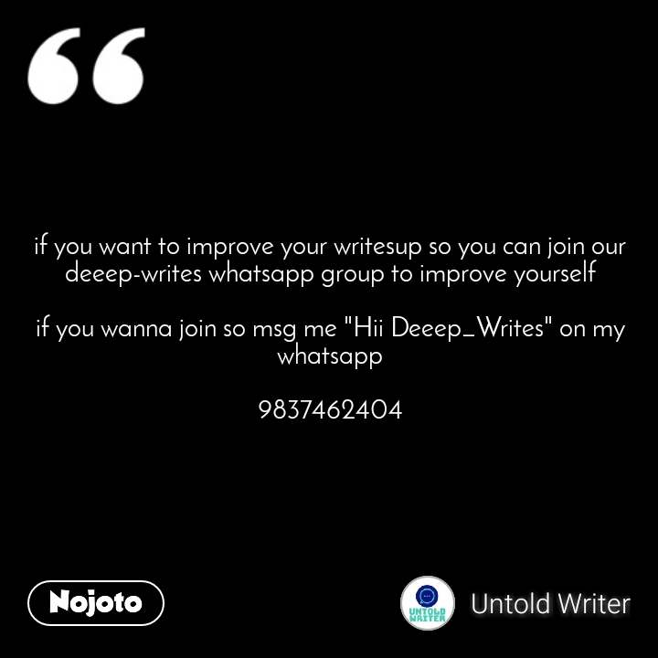 """if you want to improve your writesup so you can join our deeep-writes whatsapp group to improve yourself  if you wanna join so msg me """"Hii Deeep_Writes"""" on my whatsapp  9837462404"""