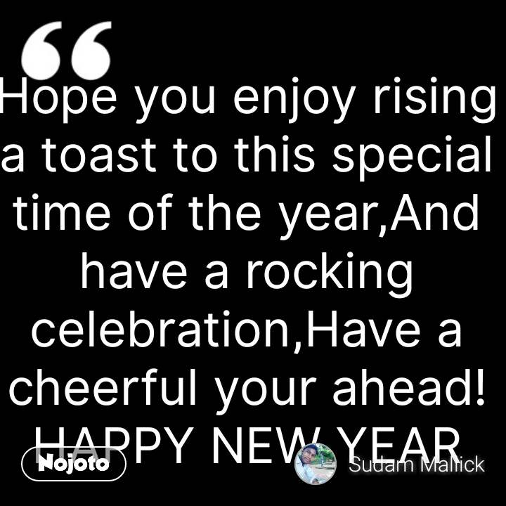 Hope you enjoy rising a toast to this special time of the year,And have a rocking celebration,Have a cheerful your ahead! HAPPY NEW YEAR #NojotoQuote