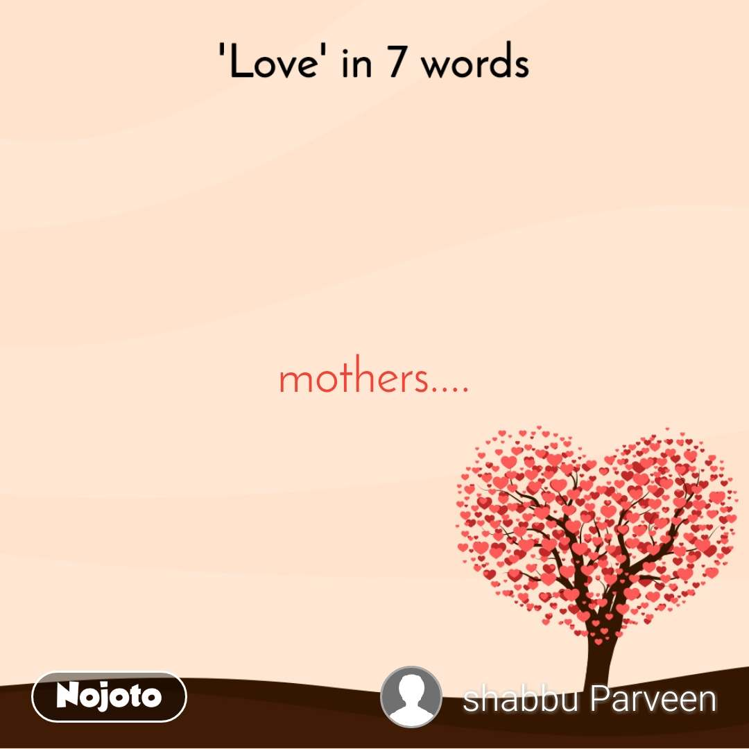 'Love' in 7 words mothers....