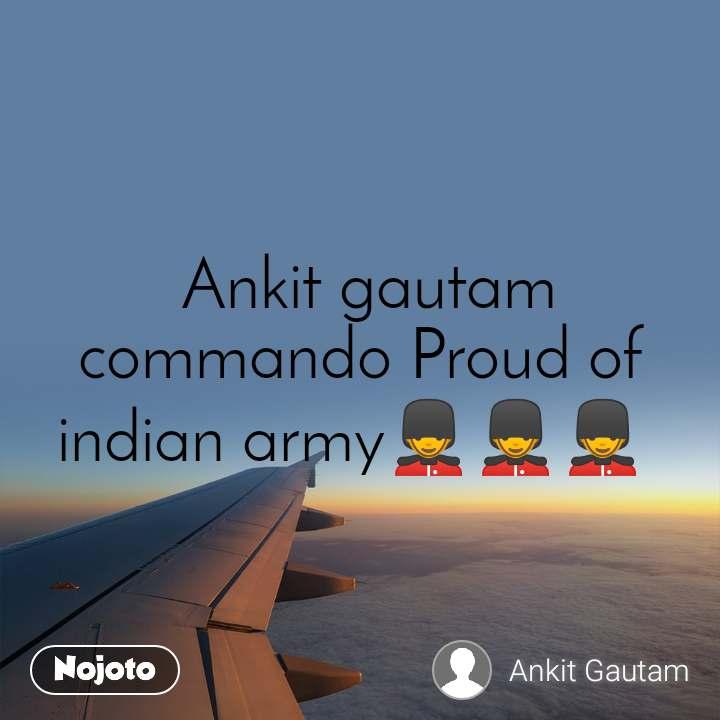 Ankit gautam commando Proud of indian army💂💂💂