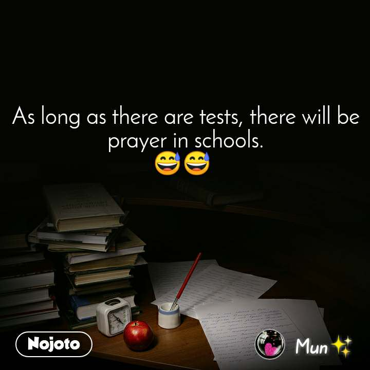 As long as there are tests, there will be prayer in schools. 😅😅