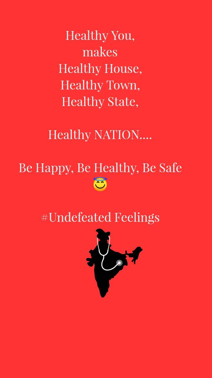 Healthy You, makes Healthy House, Healthy Town, Healthy State,  Healthy NATION....  Be Happy, Be Healthy, Be Safe 😇  #Undefeated Feelings