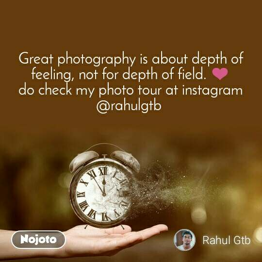 Great photography is about depth of feeling, not for depth of field. ❤ do check my photo tour at instagram  @rahulgtb