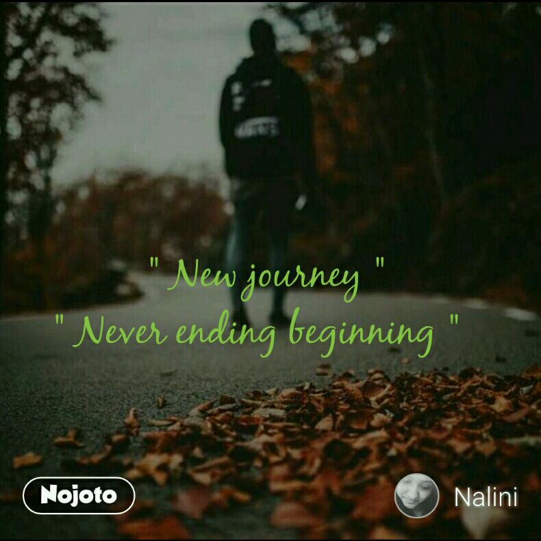 """ New journey "" "" Never ending beginning """
