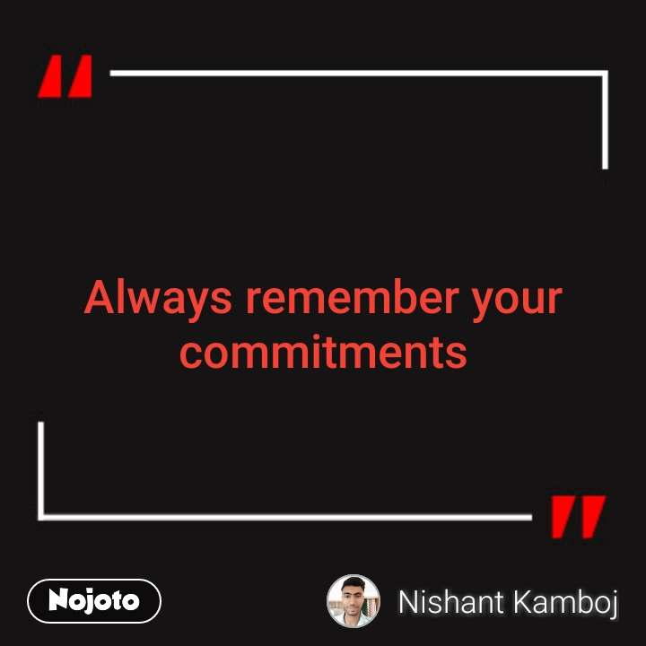 Always remember your commitments