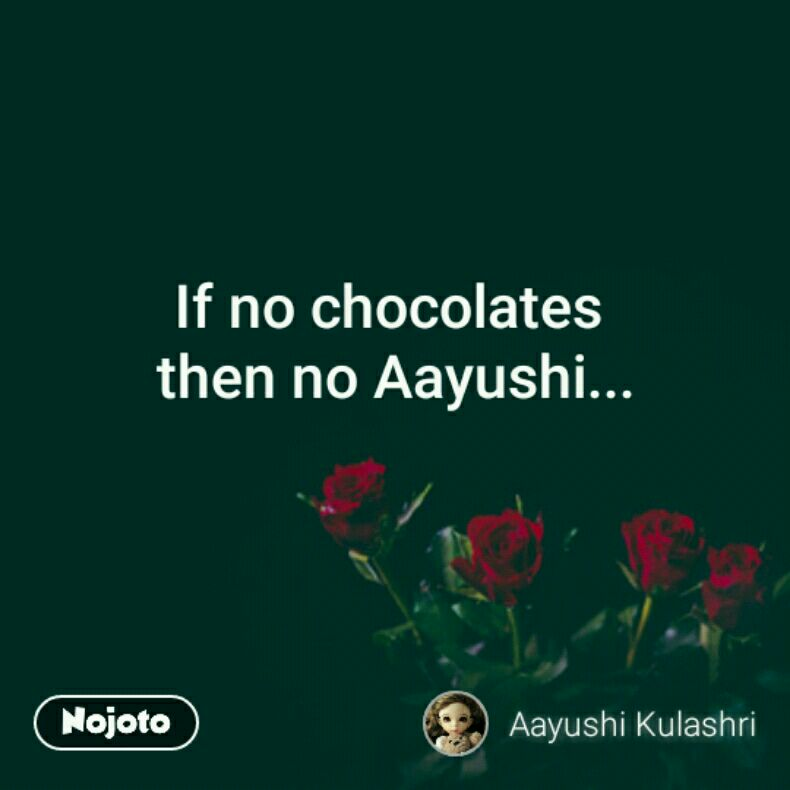 If no chocolates  then no Aayushi...