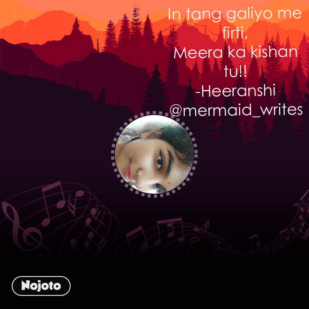 In tang galiyo me firti, Meera ka kishan tu!! -Heeranshi @mermaid_writes