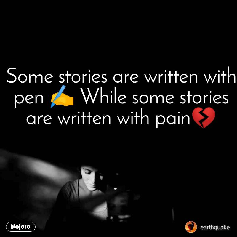 Some stories are written with pen ✍️ While some stories are written with pain💔