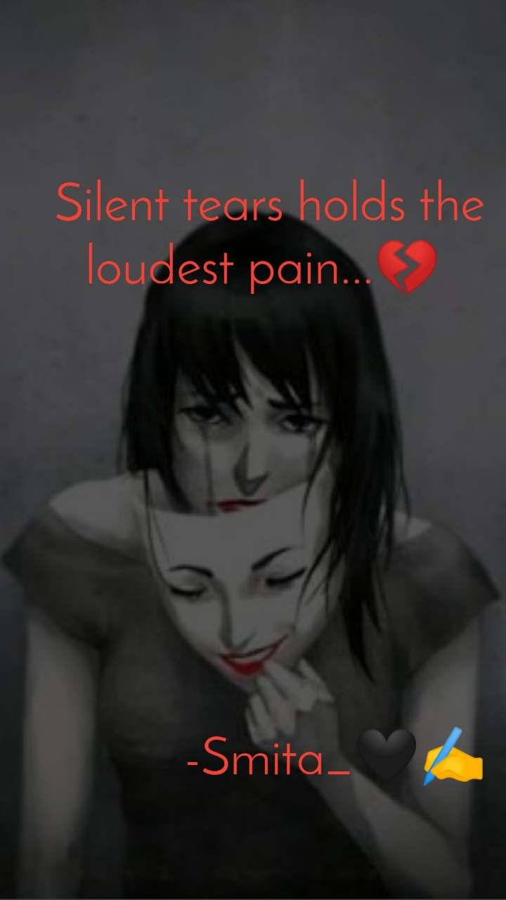 Silent tears holds the loudest pain...💔                    -Smita_🖤✍️