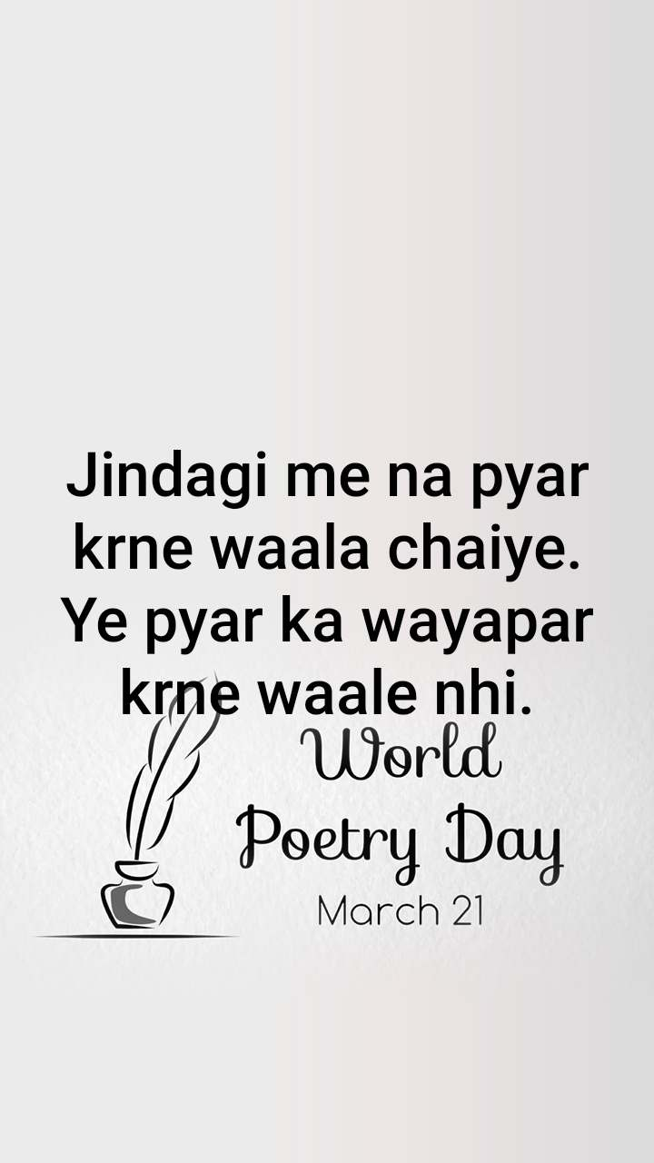 World Poetry Day 21 March Jindagi me na pyar krne waala chaiye. Ye pyar ka wayapar krne waale nhi.