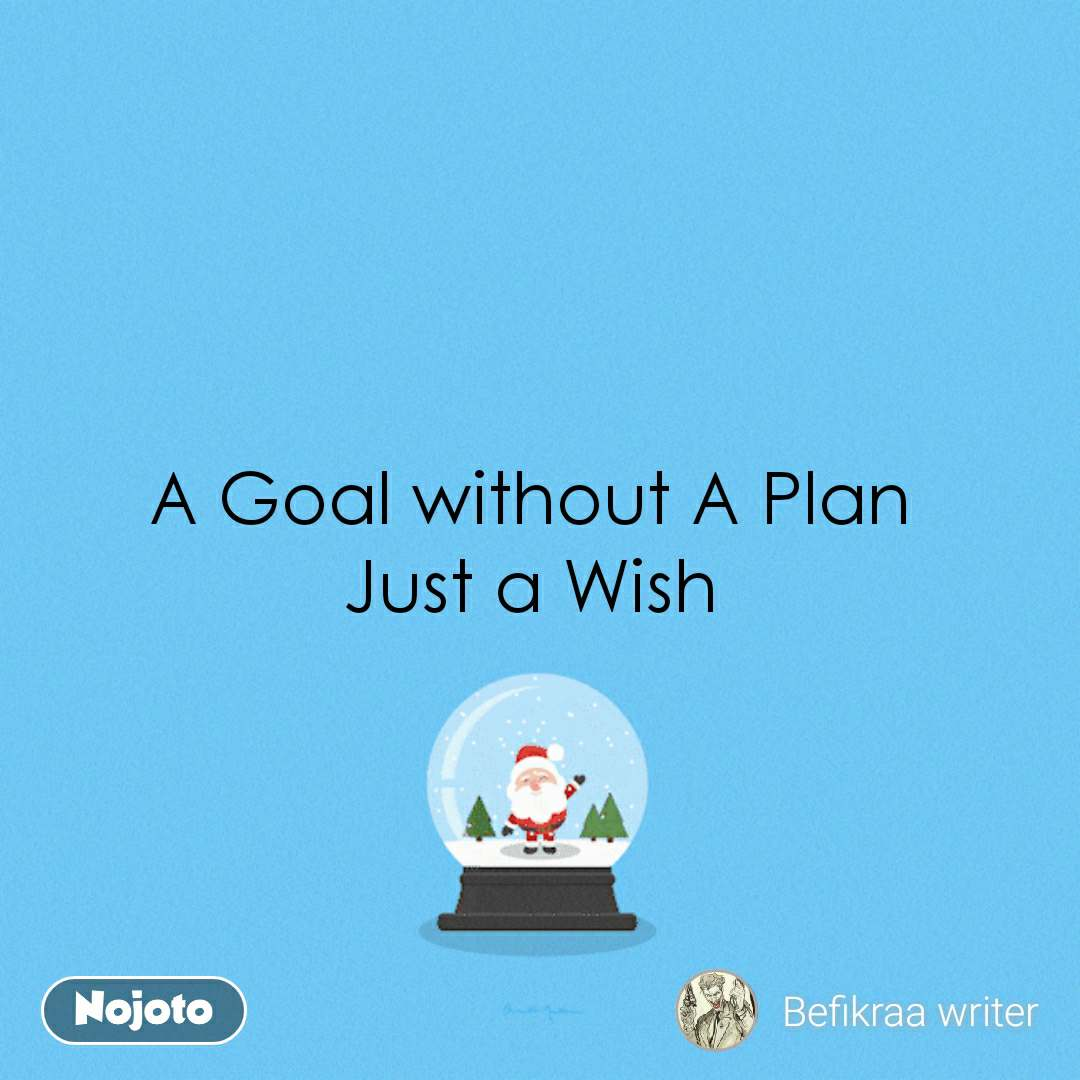 A Goal without A Plan  Just a Wish