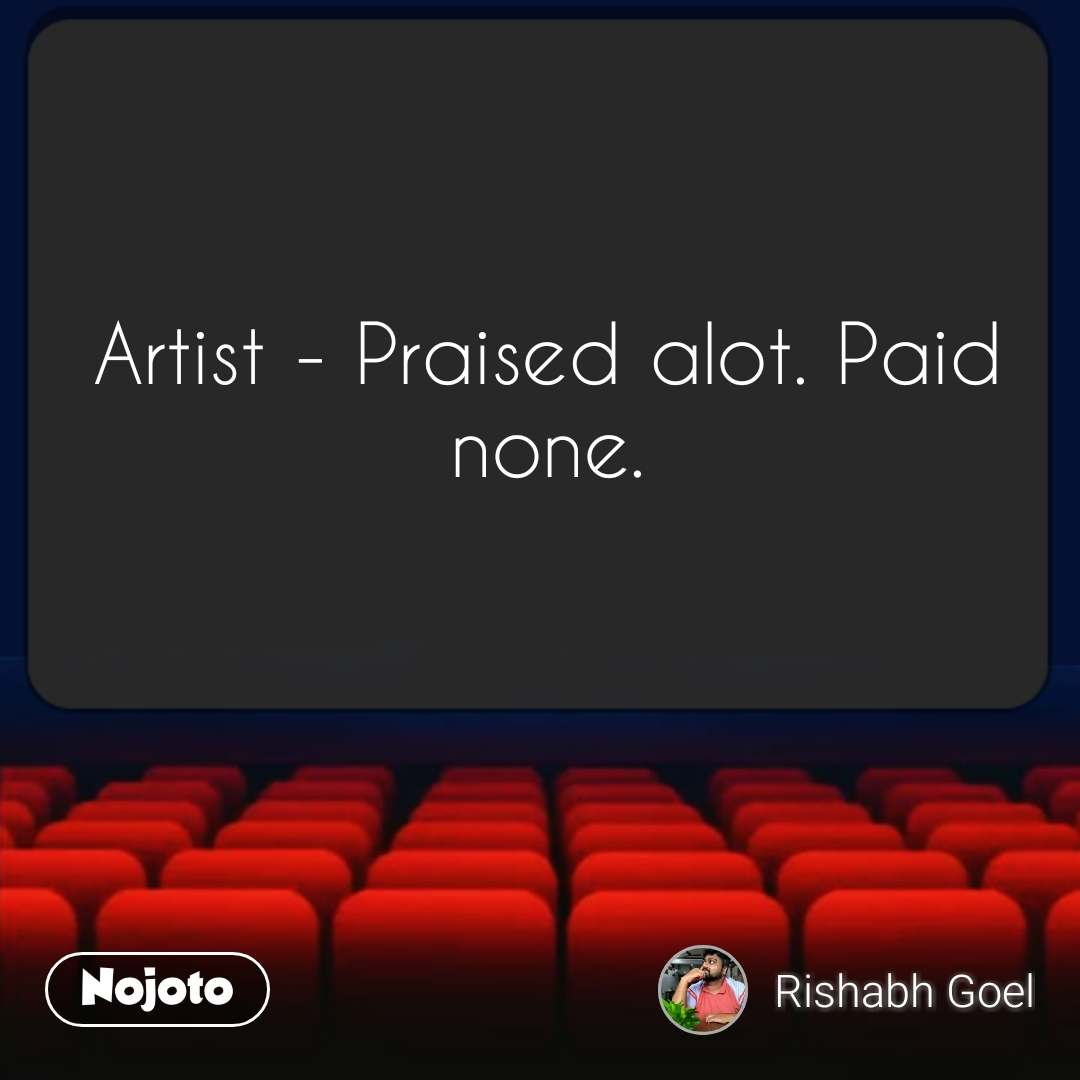 Artist - Praised alot. Paid none.