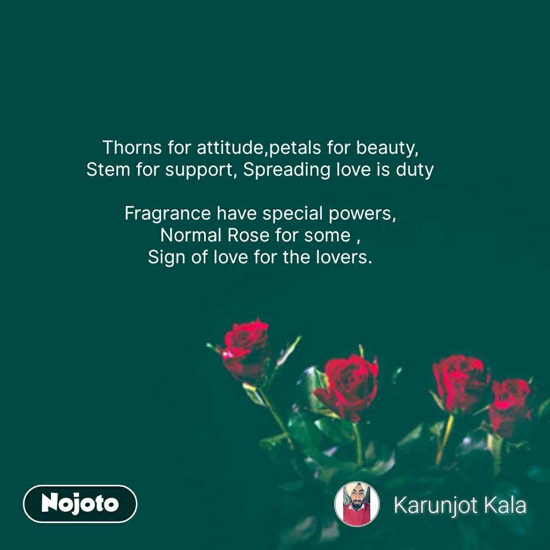 rose day quotes in Hindi Thorns for attitude,petals for beauty, Stem for support, Spreading love is duty  Fragrance have special powers, Normal Rose for some , Sign of love for the lovers. #NojotoQuote