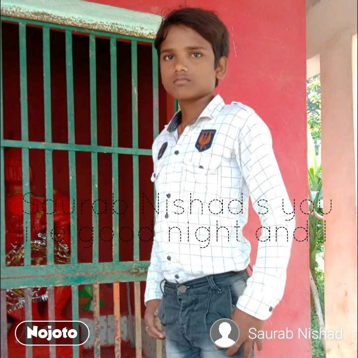 Saurab Nishad s you live good night and I
