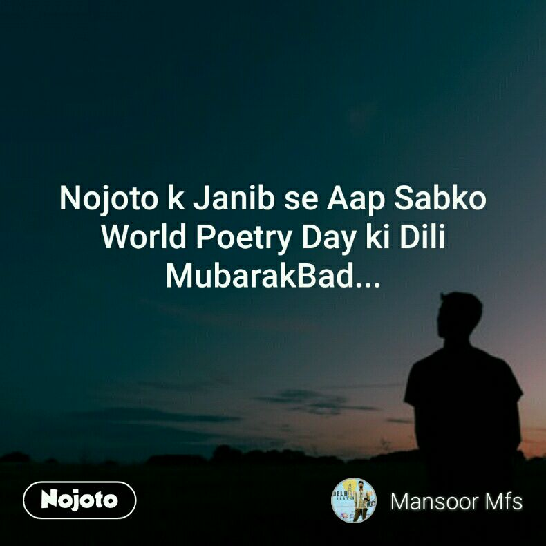 Nojoto k Janib se Aap Sabko World Poetry Day ki Dili MubarakBad...