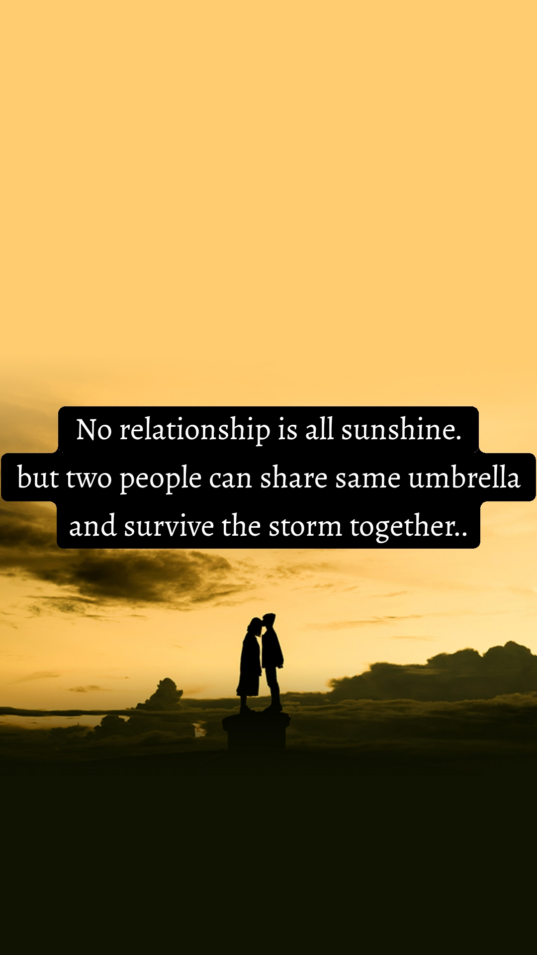 No relationship is all sunshine. but two people can share same umbrella and survive the storm together..