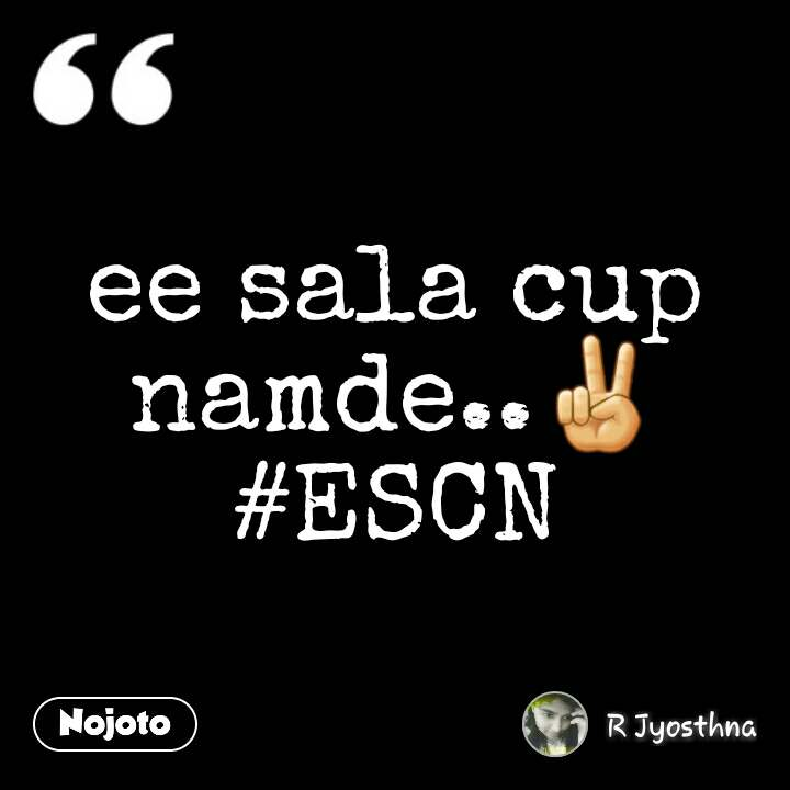 ee sala cup namde..✌ #ESCN #NojotoQuote