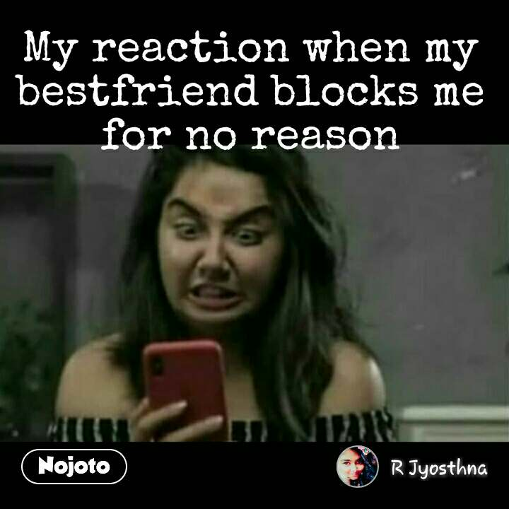 Funny Hindi Memes My Reaction When My Bestfriend B Nojoto