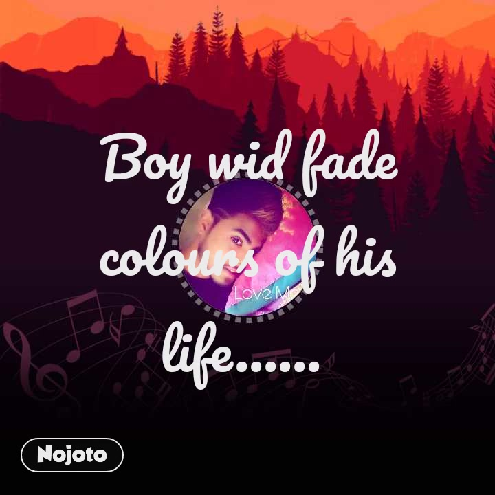 Boy wid fade colours of his life......
