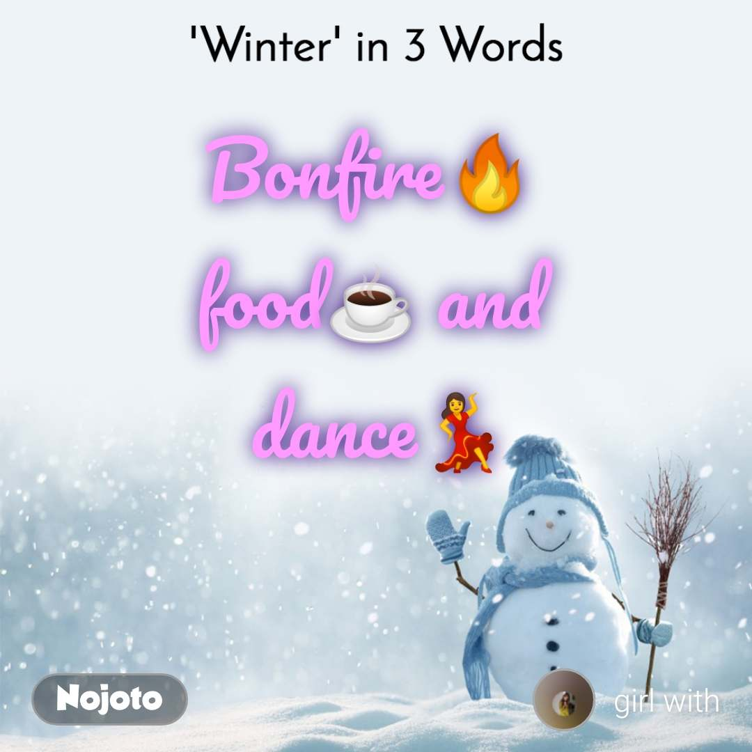 'Winter' in 3 Words  Bonfire🔥  food☕ and  dance💃