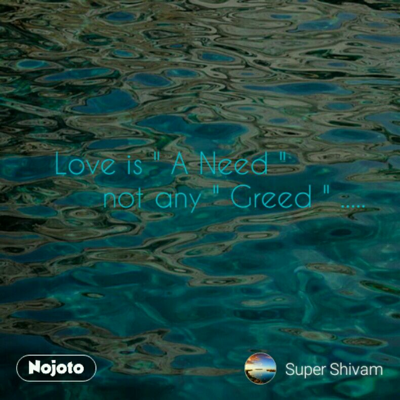 """Love is """" A Need """"      not any """" Greed """" ....."""