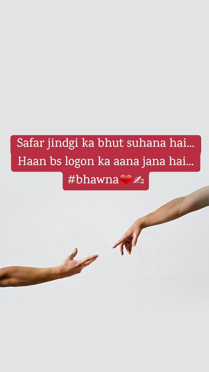 Safar jindgi ka bhut suhana hai... Haan bs logon ka aana jana hai... #bhawna❤✍