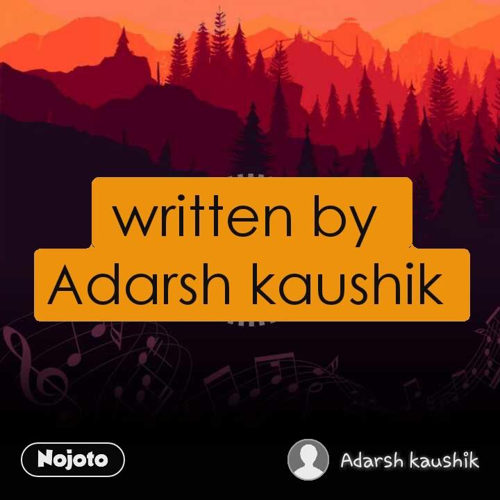 written by  Adarsh kaushik