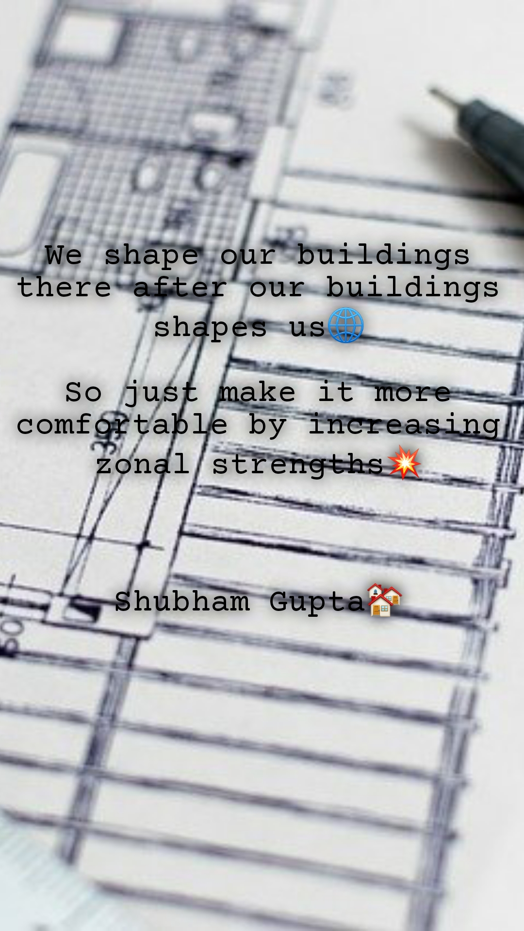 We shape our buildings there after our buildings shapes us🌐  So just make it more comfortable by increasing zonal strengths💥    Shubham Gupta🏘
