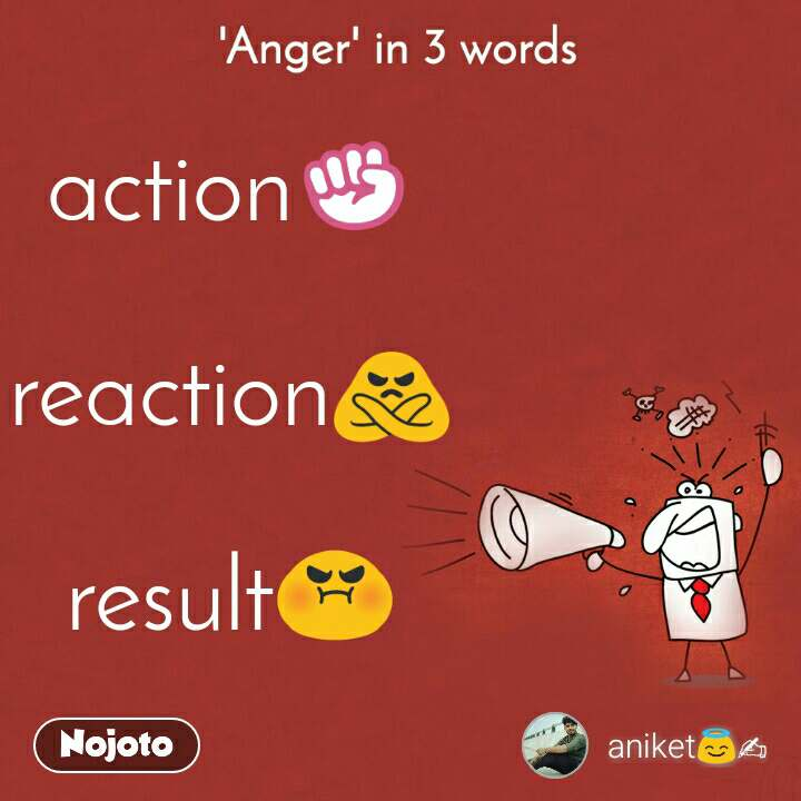 'Anger' in 3 words. action✊  reaction🙅  result😡