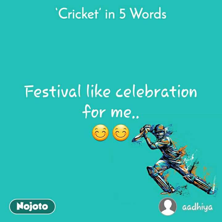 Cricket in 5 Words Festival like celebration for me.. 😊😊