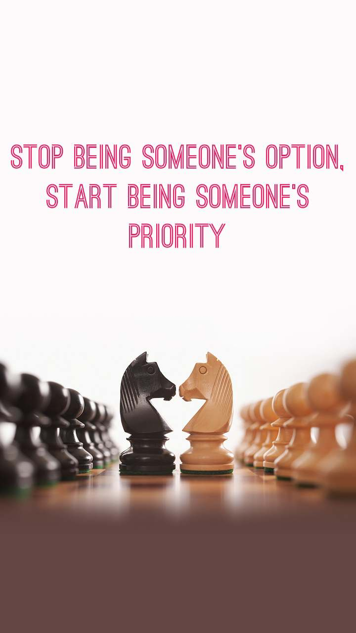 stop being someone's option, start being someone's priority