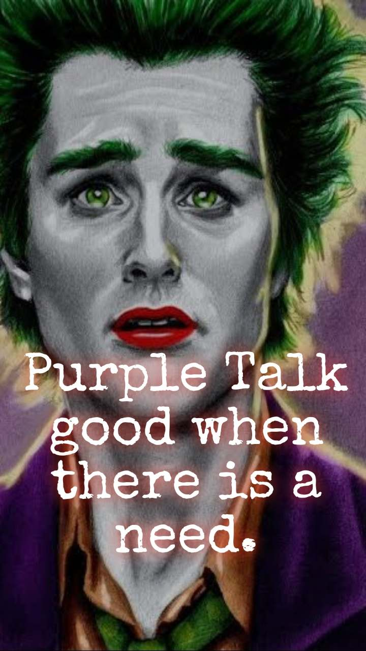 Purple Talk good when there is a need.